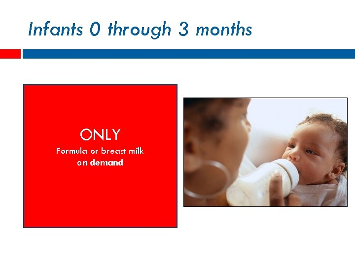 Infants 0 through 3 months ONLY Formula or breast milk on demand