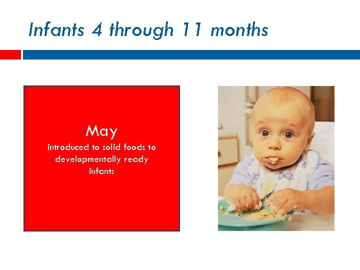 Infants 4 through 11 months May introduced to solid foods to developmentally ready infants