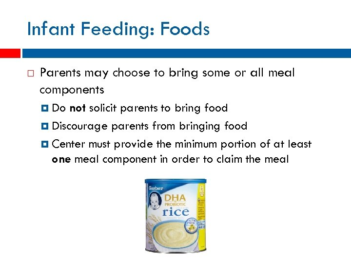 Infant Feeding: Foods Parents may choose to bring some or all meal components Do