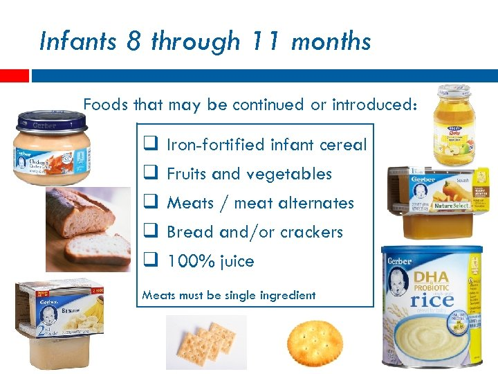 Infants 8 through 11 months Foods that may be continued or introduced: q q