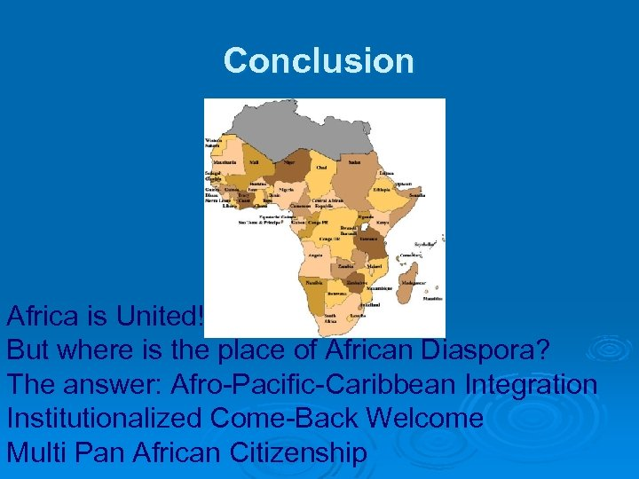 Conclusion Africa is United! But where is the place of African Diaspora? The answer: