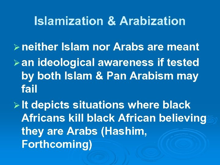 Islamization & Arabization Ø neither Islam nor Arabs are meant Ø an ideological awareness