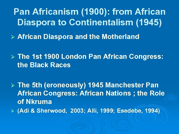 Pan Africanism (1900): from African Diaspora to Continentalism (1945) Ø African Diaspora and the