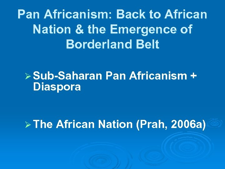 Pan Africanism: Back to African Nation & the Emergence of Borderland Belt Ø Sub-Saharan