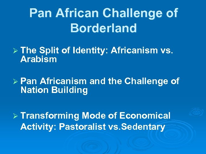 Pan African Challenge of Borderland Ø The Split of Identity: Africanism vs. Arabism Ø