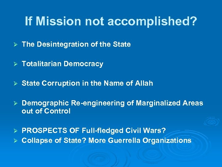 If Mission not accomplished? Ø The Desintegration of the State Ø Totalitarian Democracy Ø