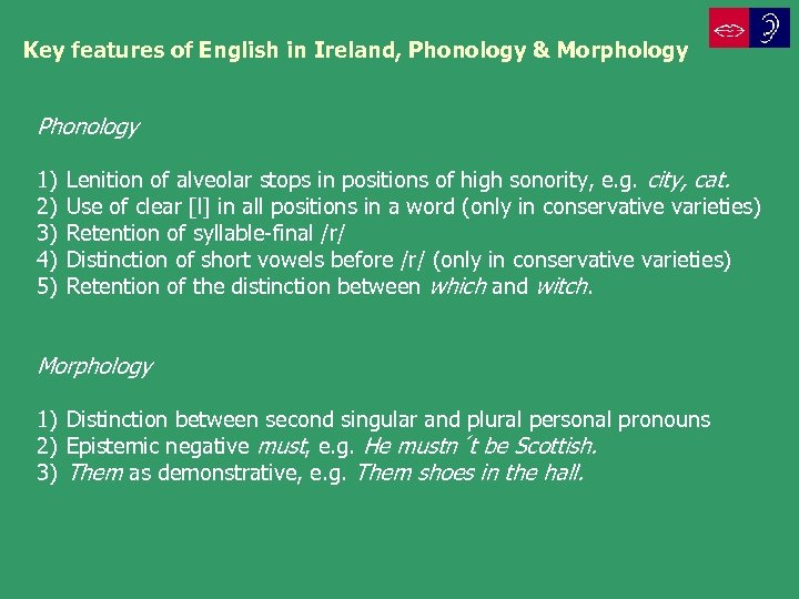 Key features of English in Ireland, Phonology & Morphology Phonology 1) 2) 3) 4)