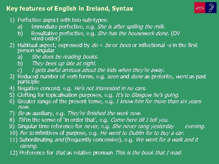 Key features of English in Ireland, Syntax 1) Perfective aspect with two sub-types: a)