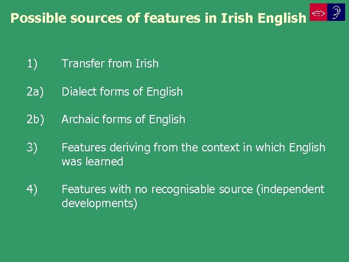 Possible sources of features in Irish English 1) Transfer from Irish 2 a) Dialect