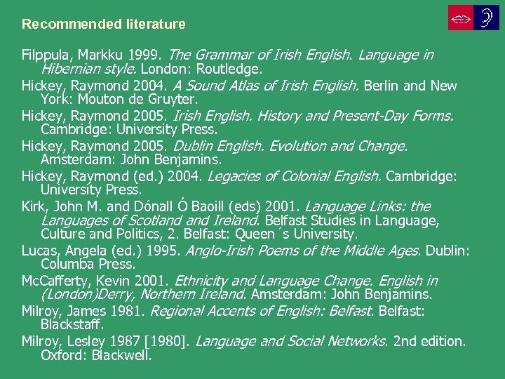 Recommended literature Filppula, Markku 1999. The Grammar of Irish English. Language in Hibernian style.