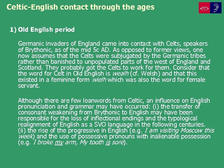 Celtic-English contact through the ages 1) Old English period Germanic invaders of England came