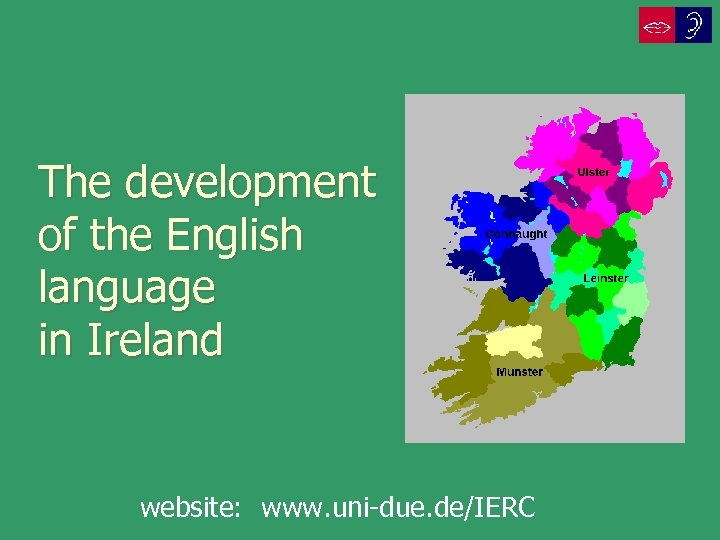 The development of the English language in Ireland website: www. uni-due. de/IERC