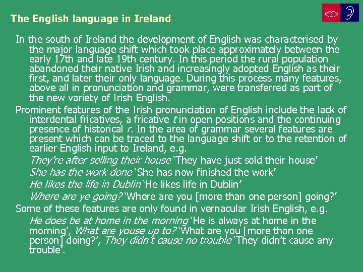 The English language in Ireland In the south of Ireland the development of English