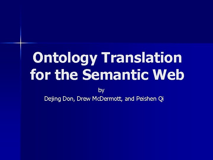 Ontology Translation for the Semantic Web by Dejing Don, Drew Mc. Dermott, and Peishen