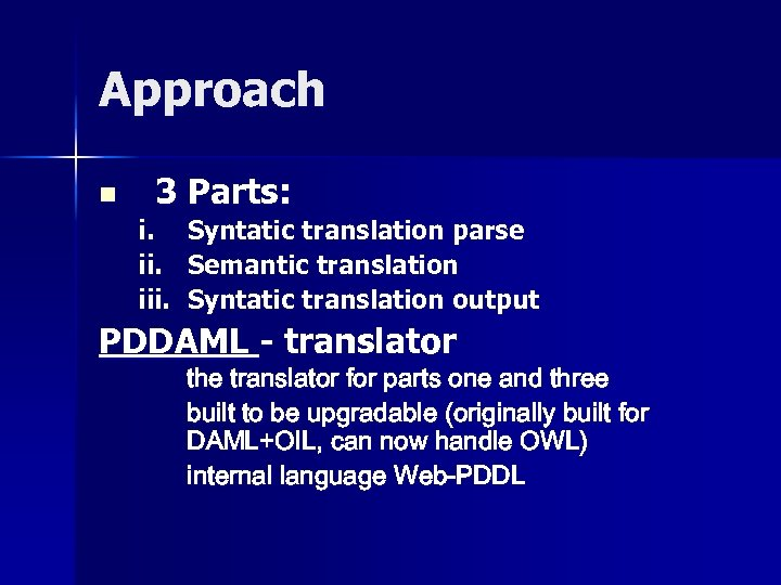 Approach n 3 Parts: i. Syntatic translation parse ii. Semantic translation iii. Syntatic translation