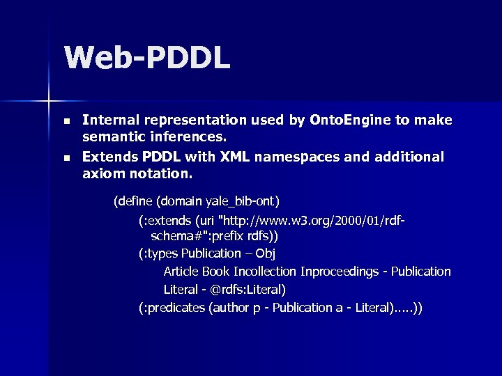 Web-PDDL n n Internal representation used by Onto. Engine to make semantic inferences. Extends