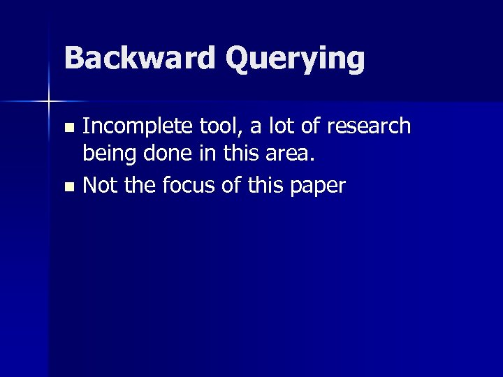 Backward Querying Incomplete tool, a lot of research being done in this area. n