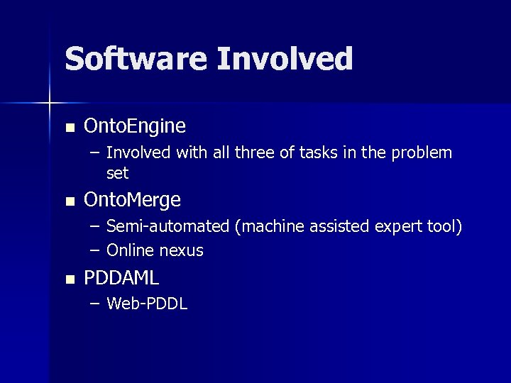 Software Involved n Onto. Engine – Involved with all three of tasks in the