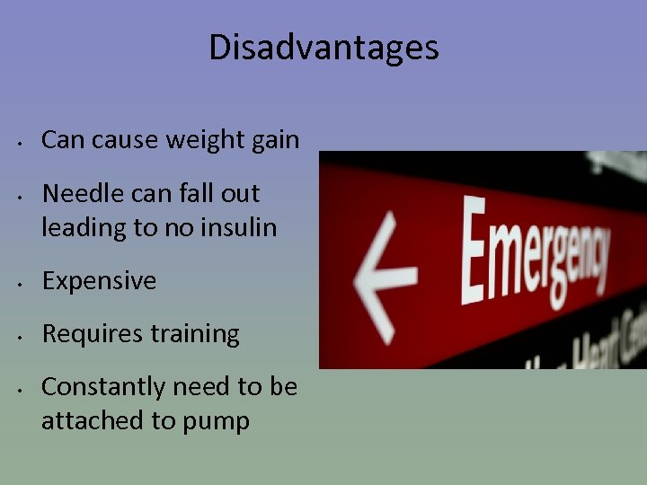 Disadvantages • • Can cause weight gain Needle can fall out leading to no