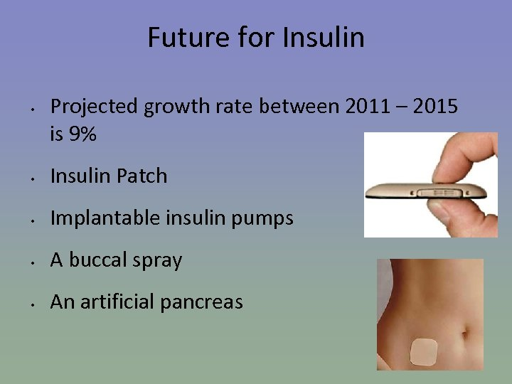 Future for Insulin • Projected growth rate between 2011 – 2015 is 9% •