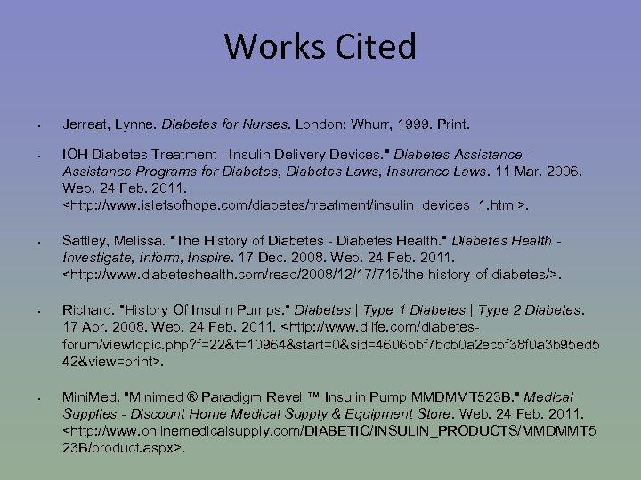 Works Cited • • • Jerreat, Lynne. Diabetes for Nurses. London: Whurr, 1999. Print.