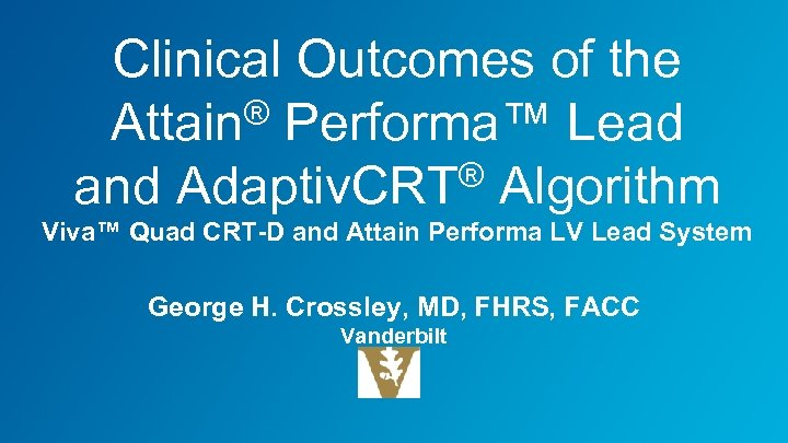 Clinical Outcomes of the Attain® Performa™ Lead ® Algorithm and Adaptiv. CRT Viva™ Quad