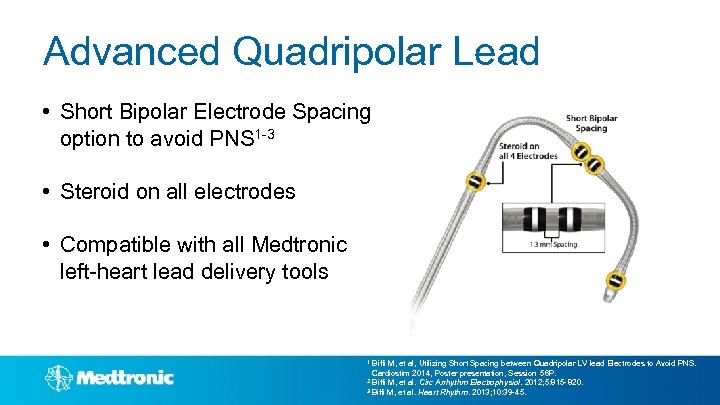 Advanced Quadripolar Lead • Short Bipolar Electrode Spacing option to avoid PNS 1 -3