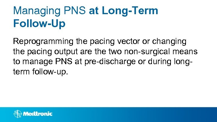 Managing PNS at Long-Term Follow-Up Reprogramming the pacing vector or changing the pacing output