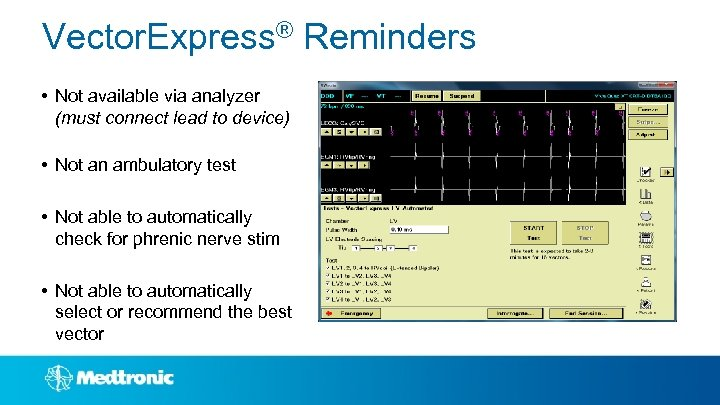 Vector. Express® Reminders • Not available via analyzer (must connect lead to device) •