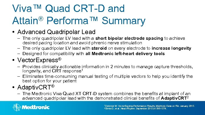 Viva™ Quad CRT-D and Attain® Performa™ Summary • Advanced Quadripolar Lead – The only