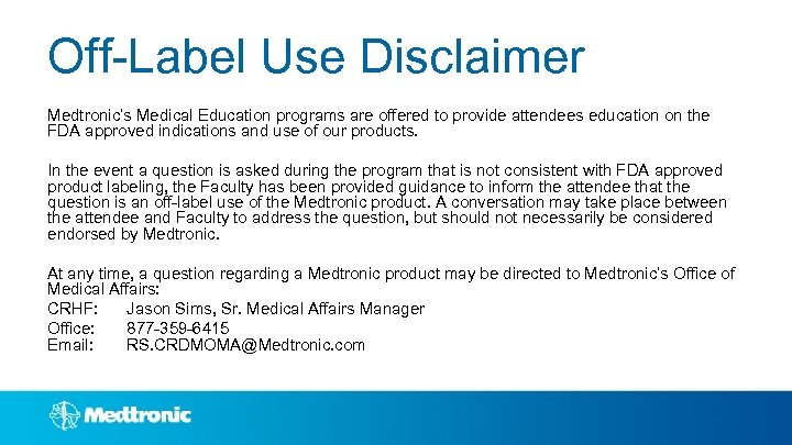Off-Label Use Disclaimer Medtronic's Medical Education programs are offered to provide attendees education on