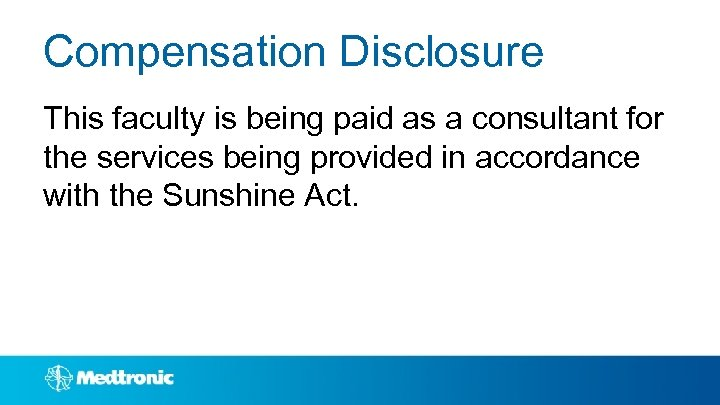 Compensation Disclosure This faculty is being paid as a consultant for the services being