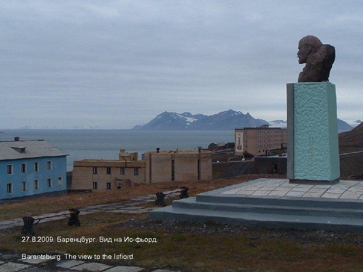 27. 8. 2009. Баренцбург. Вид на Ис-фьорд. Barentsburg. The view to the Isfiord.