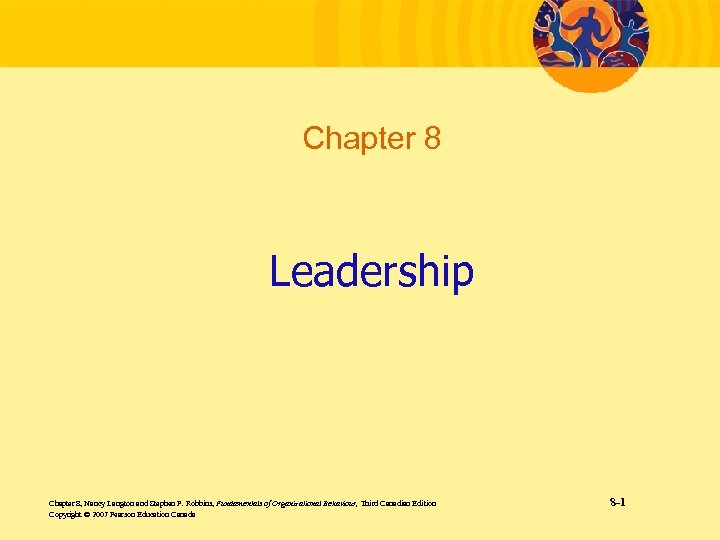 Chapter 8 Leadership Chapter 8, Nancy Langton and Stephen P. Robbins, Fundamentals of Organizational