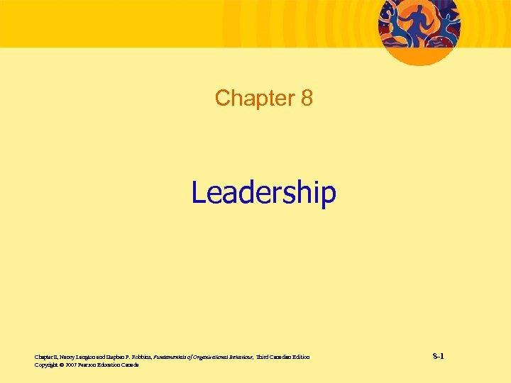 Chapter 8 Leadership Chapter 8, Nancy Langton and Stephen P. Robbins, Fundamentals of Organizational