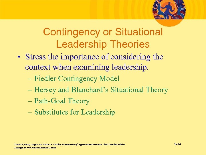 Contingency or Situational Leadership Theories • Stress the importance of considering the context when