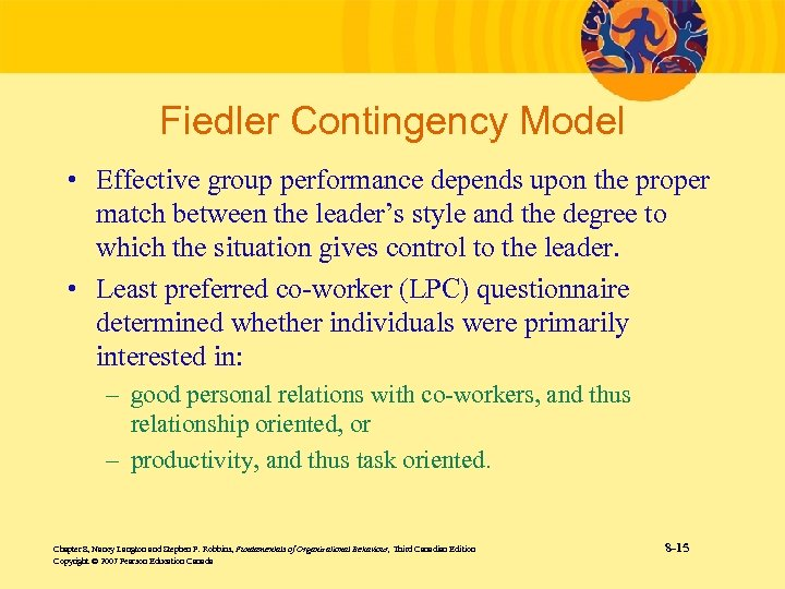 Fiedler Contingency Model • Effective group performance depends upon the proper match between the