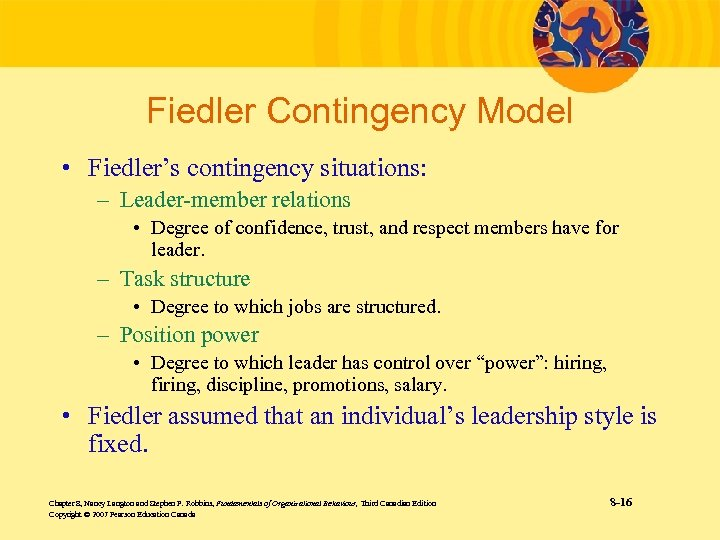 Fiedler Contingency Model • Fiedler's contingency situations: – Leader-member relations • Degree of confidence,