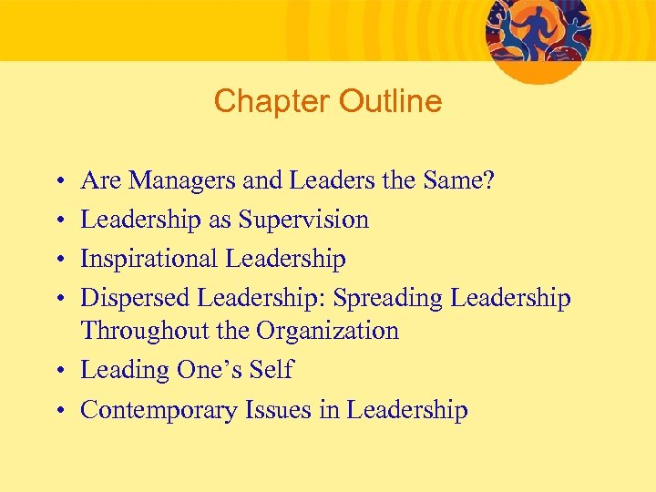 Chapter Outline • • Are Managers and Leaders the Same? Leadership as Supervision Inspirational