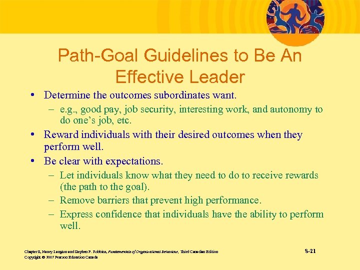 Path-Goal Guidelines to Be An Effective Leader • Determine the outcomes subordinates want. –