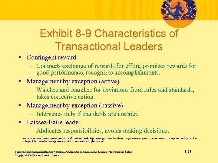 Exhibit 8 -9 Characteristics of Transactional Leaders • Contingent reward – Contracts exchange of
