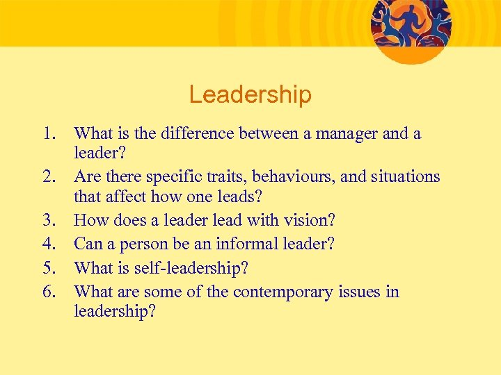 Leadership 1. What is the difference between a manager and a leader? 2. Are