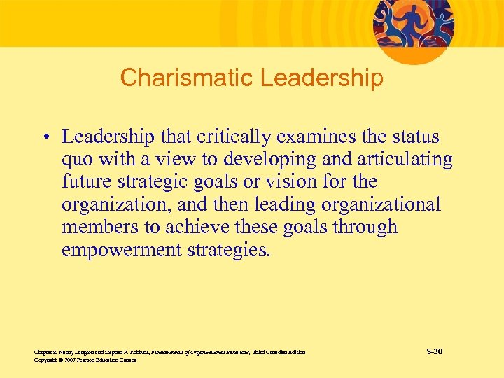 Charismatic Leadership • Leadership that critically examines the status quo with a view to