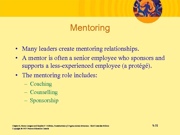 Mentoring • Many leaders create mentoring relationships. • A mentor is often a senior