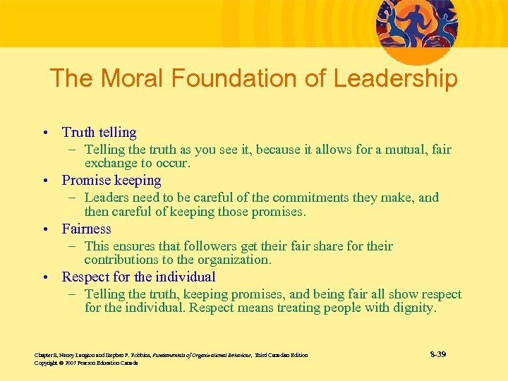 The Moral Foundation of Leadership • Truth telling – Telling the truth as you