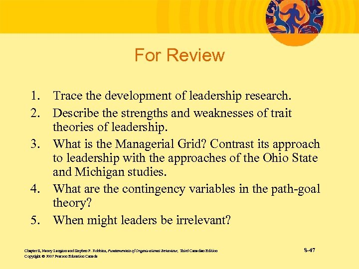For Review 1. Trace the development of leadership research. 2. Describe the strengths and