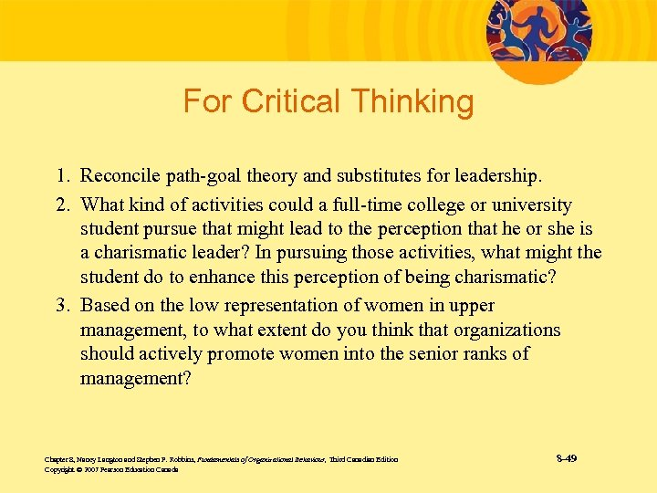 For Critical Thinking 1. Reconcile path-goal theory and substitutes for leadership. 2. What kind