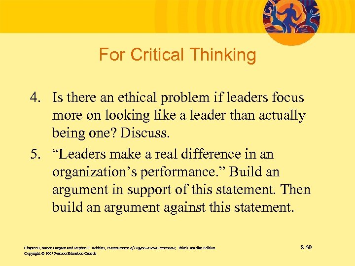 For Critical Thinking 4. Is there an ethical problem if leaders focus more on