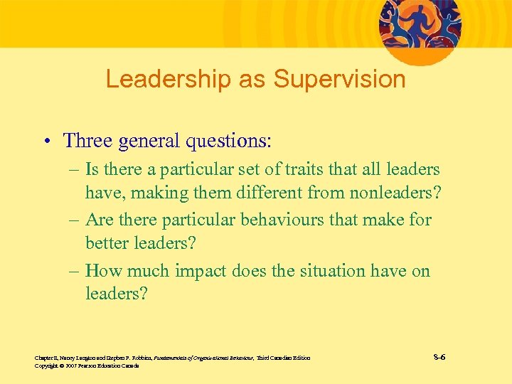Leadership as Supervision • Three general questions: – Is there a particular set of
