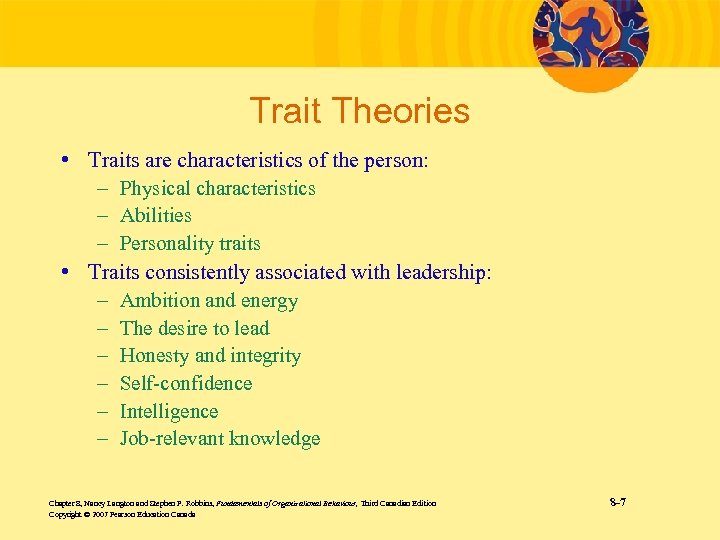 Trait Theories • Traits are characteristics of the person: – Physical characteristics – Abilities